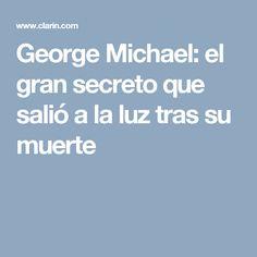 George Michael: el gran secreto que salió a la luz tras su muerte