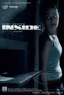 """Inside is a 2011 social film thriller brought by Intel in partnership with Toshiba. It was directed and written by D. J. Caruso and starred Emmy Rossum as Christina. The film was broken into several segments across multiple social media platforms, including Facebook, YouTube, and Twitter. Viewers were then challenged to help Christina successfully survive her predicament. The first part of the series premiered on July 25, 2011 for anyone participating in the """"real-time experience""""."""