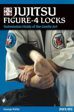 Jujitsu Figure-4 Locks: Submission Holds of the Gentle Art (book) is an excellent reference, insightful learning resource and a fascinating study of a key element to successful grappling. Includes key technical information that is accessible and useful to beginning and advanced grapplers. #blackbeltmagazine #martialarts #jujitsu #georgekirby #japanesemartialarts #advancedjujitsu #thegentleart #selfdefense