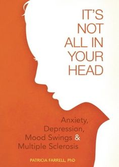 It's Not All in Your Head: Anxiety, Depression, Mood Swings, and Multiple Sclerosis by Patricia Farrell - 9781932603958 - QBD Books Multiple Sclerosis Quotes, Multiple Sclerosis Awareness, Vitamin B12, Chronic Pain, Fibromyalgia, Diagnosis Of Ms, Lac Saint Jean, Your Head, Mood Swings