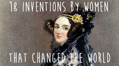 To my Math Champion and Multi-Lingual HBIC, B.K.S.-Can't wait to see yours!18 Inventions By Women That Changed The World.