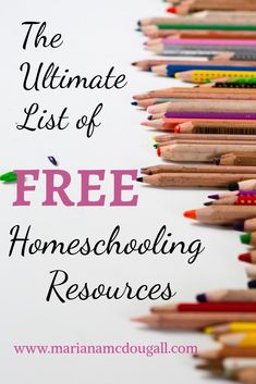 The Ultimate List of FREE Homeschooling Resources. A list of over 100 places to learn everything for free: language arts, math, science, social studies, STEM, tech, and more. www.marianamcdougall.com. Background photo by Markus Spiske shows a line of coloured pencils to the right of the words, The Ultimate List of FREE Homeschooing Resources, www.marianamcdougall.com.