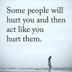 people quotes some people will hurt you and then act like you hurt them. Words Hurt Quotes, Feeling Hurt Quotes, Rude Quotes, Words Can Hurt, Heart Quotes, Cool Words, Wisdom Quotes, Hurt Feelings, Feelings And Emotions