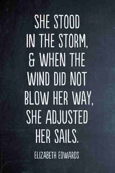"""""""She stood in the storm, & when the wind did not blow her way, she adjusted her sails."""" #quote"""