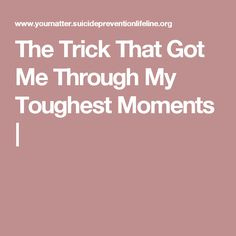 The Trick That Got Me Through My Toughest Moments |