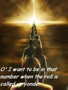 Heaven~when the roll is called up yonder, I'll be there! Christian Faith, Christian Music, Christian Living, Christian Quotes, Inspirational Thoughts, Uplifting Thoughts, Walk By Faith, Lord And Savior, Jesus Loves Me
