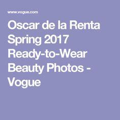 Oscar de la Renta Spring 2017 Ready-to-Wear Beauty Photos - Vogue