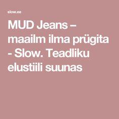 MUD Jeans – maailm ilma prügita - Slow. Teadliku elustiili suunas