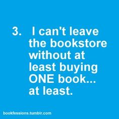 i don't think i have ever left the store with just one book, although i have been known to by 20 at one time