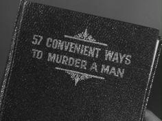 57 Convenient ways to murder a man