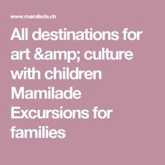 All destinations for art & culture with children  Mamilade Excursions for families