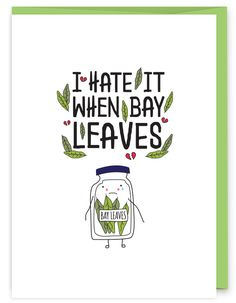 Funny Food Pun I Hate it When Bay Leaves Greeting Card - part of an herb pun collection from Humdrum Paper
