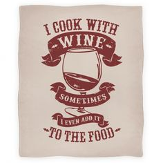 I Cook With Wine Sometimes I Even Add it to the Food Blanket