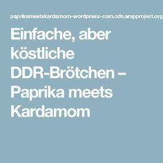 Einfache, aber köstliche DDR-Brötchen – Paprika meets Kardamom