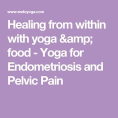 Healing from within with yoga & food - Yoga for Endometriosis and Pelvic Pain