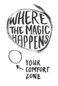 Where the magic happens, out of your comfort zone! Inspiring quotes :)