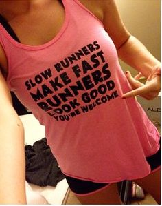 Slow runners make fast runners look good, you're welcome tank for runners - race tanks and shirts for girls and women