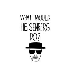What Would Heisenberg Do Breaking Bad 100 Cotton by gnarlyink, $14.99