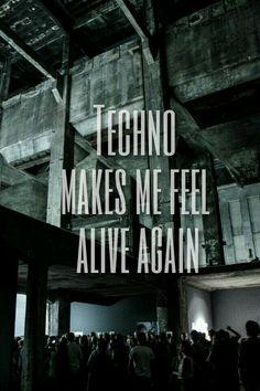 Techno makes me feel alive again techno quote