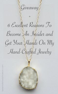 GIVEAWAY:  I'm lucky, incredibly lucky! I've got this Insider's Club going on and many of them are not only readers of my blog, but customers of my handmade creations. But, what's the deal with joining my exclusive club if it's to read blog posts and buy jewelry? Let me give you the low-down. Excellent Reason #1 …