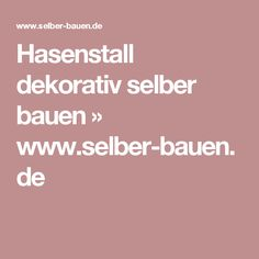 Hasenstall dekorativ selber bauen » www.selber-bauen.de