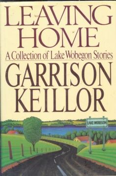 LEAVING HOME by Garrison Keillor: This book was a gift from my parents upon leaving for college.