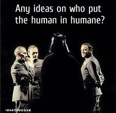"""#darthvegan Dark Vador Vegan """"Une idée pour mettre de l'humanité dans un être humain?"""""""