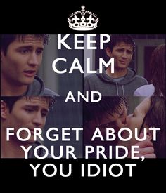 keep calm and forget about your pride, you idiot one tree hill Dare You To Move, I Want To Cry, People Always Leave, One Tree Hill Quotes, James Lafferty, Keep Calm Quotes, Tv Show Quotes, First Tv, Someone Like You