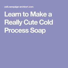 Learn to Make a Really Cute Cold Process Soap