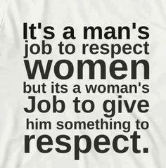 Respect goes both ways. Earn it.