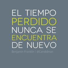 """""""El #Tiempo perdido nunca se encuentra de nuevo"""". #BenjaminFranklin #Citas #Frases @Candidman"""