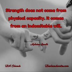 LA Edwards / Laedwardswriter.com /  /  / Mahatma Gandhi / Strength does not come from physical capac...