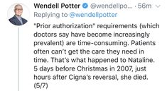 """""""Prior authorization"""" requirements (which doctors say have become increasingly prevalent) are time-consuming. Patients often can't get the care they need in time. That's what happened to Nataline. 5 days before Christmas in 2007, just hours after Cigna's reversal, she died. ~ @WendellPotter"""