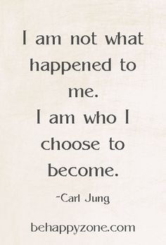 I am not what happened to me. I am who I choose to become. Motivational and positive quotes.