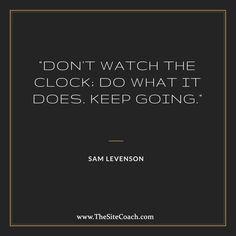 #thesitecoach #inspirationalquote #motivationalquote #samlevenson #time #clock #keepmoving #dontwatch #watch #stare