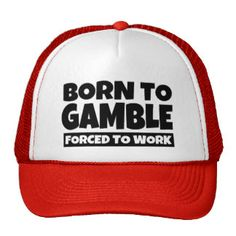 Born to Gamble forced to work funny hat
