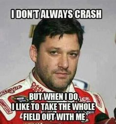 I like Tony, but this was too funny not to pin, lol Just glad everyone was ok from that terrible wreck yesterday Nascar Sprint Cup, Nascar Racing, Race Car Party, Race Cars, Nascar Memes, Nascar Quotes, Car Jokes, Car Humor, Nascar Champions