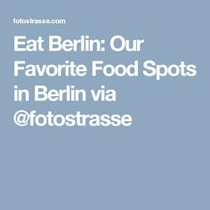 Eat Berlin: Our Favorite Food Spots in Berlin via @fotostrasse