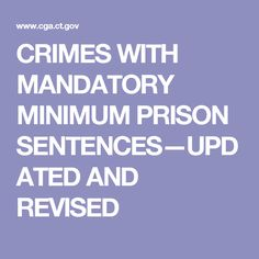CRIMES WITH MANDATORY MINIMUM PRISON SENTENCES—UPDATED AND REVISED