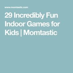 29 Incredibly Fun Indoor Games for Kids | Momtastic