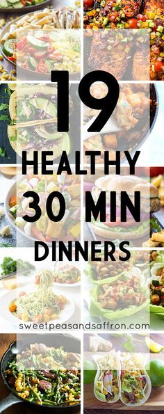 19 Healthy 30 Minute Dinner Recipes. Check out my 30 Min Meals board: https://www.pinterest.com/sweetpeasaffron/30-minute-meals/