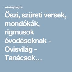 Őszi, szüreti versek, mondókák, rigmusok óvodásoknak - Ovisvilág - Tanácsok… Baby Kids, Children, Projects, Young Children, Boys, Kids, Child, Kids Part, Kid