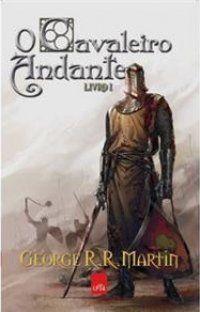 Mundo da Leitura e do entretenimento faz com que possamos crescer intelectual!!!: O Cavaleiro Andante - O Cavaleiro dos Sete Reinos ...