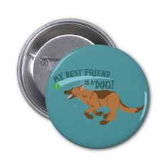 My Best Friend is a dog! #dogs #puppies #pets #friendship #quotes #german #shepherd #buttons