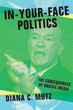 In-Your-Face Politics: The Consequences of Uncivil Media by Diana C. Mutz http://www.amazon.com/dp/0691165114/ref=cm_sw_r_pi_dp_Bp12ub0WPM0N0