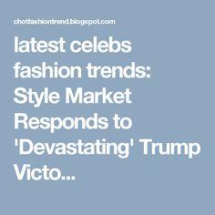 latest celebs fashion trends: Style Market Responds to 'Devastating' Trump Victo...