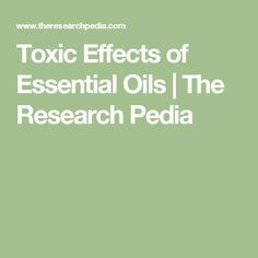 Toxic Effects of Essential Oils | The Research Pedia
