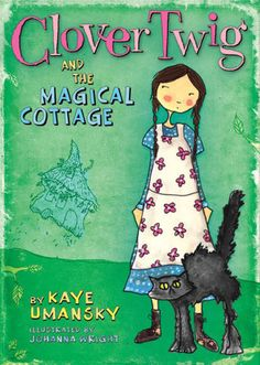 clover twig and the magical cottage • kaye umansky and illustrations by johanna wright