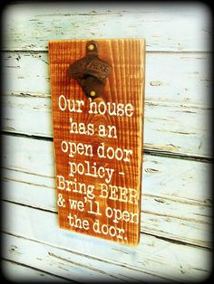 """""""Our house has an open door policy - Bring BEER and we'll open the door.""""This funny, rustic bottle opener sign is the perfect addition to your rustic home bar a"""
