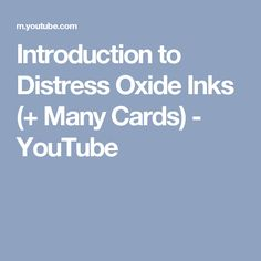 Introduction to Distress Oxide Inks (+ Many Cards) - YouTube
